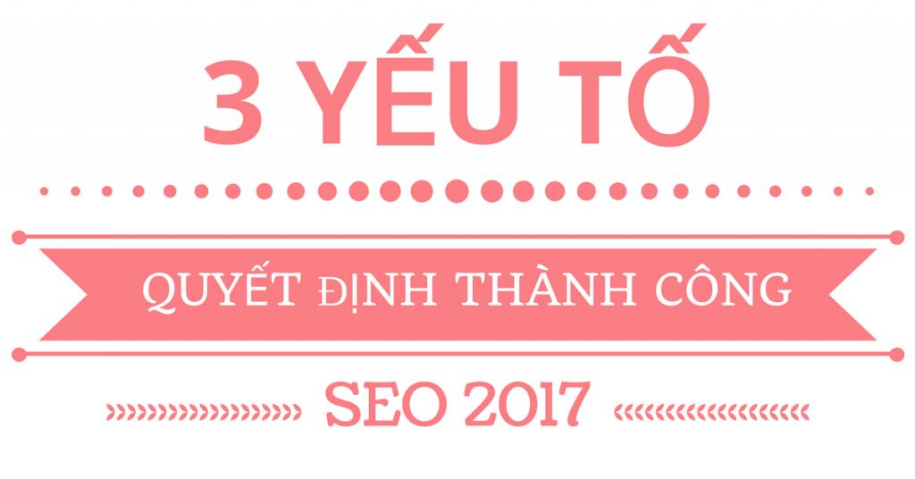 3 yếu tố quyết định thành công trong SEO 2017