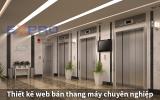 Thiết kế web bán thang máy chuyên nghiệp dễ lên Top Google