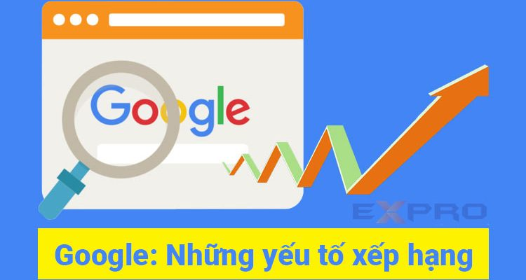 Tìm kiếm Google sẽ đánh giá thứ hạng website dựa trên yếu tố nào?