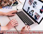 Ưu nhược điểm khi thiết kế web bán hàng bằng WordPress