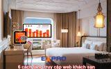 6 cách nhanh nhất để tăng lượt truy cập cho website khách sạn