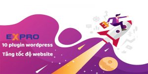 10 plugin WordPress giúp tăng tốc website